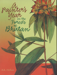 A Painter's Year in the Forests of Bhutan by A.K. Hellum